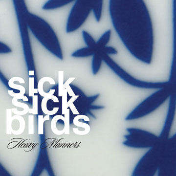 Sick Sick Birds - Heavy Manners