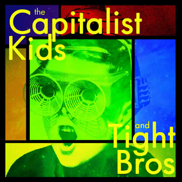 The Capitalist Kids / Tight Bros - split