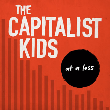 The Capitalist Kids - At a Loss
